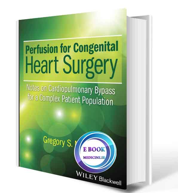 دانلود کتابPerfusion for Congenital Heart Surgery: Notes on Cardiopulmonary Bypass for a Complex Patient(ORIGINAL PDF)