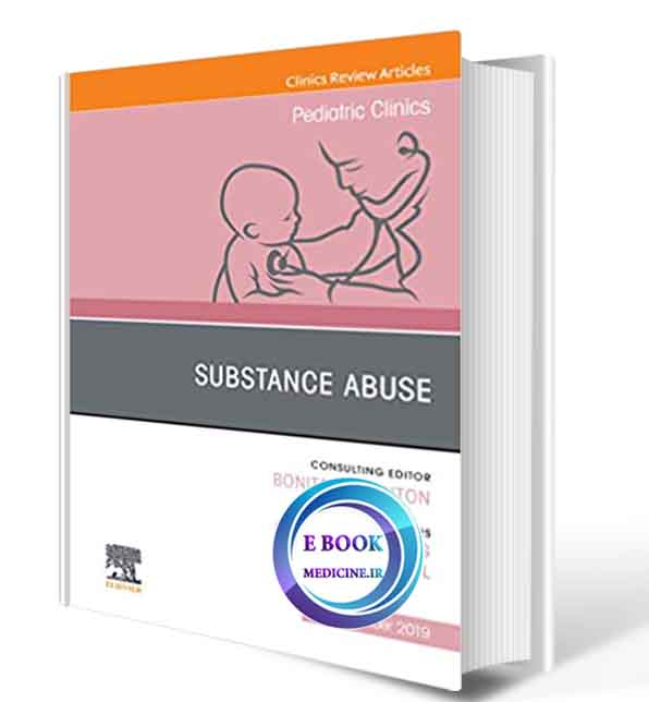 دانلود کتاب Substance Abuse, An Issue of Pediatric Clinics of North America 2020(ORIGINAL PDF)