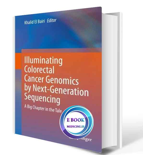 دانلود کتاب  Illuminating Colorectal Cancer Genomics by Next-Generation Sequencing: A Big Chapter in the Tale 1st2020(ORIGINAL PDF)
