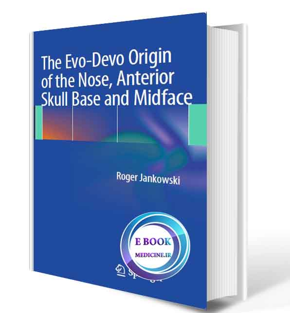 دانلود کتاب The Evo-Devo Origin of the Nose, Anterior Skull Base and Midface( ORIGINAL PDF)