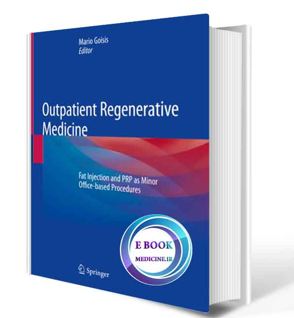 دانلود کتاب  Outpatient Regenerative Medicine: Fat Injection and PRP as Minor Office-based Procedures 2020(ORIGINAL PDF)