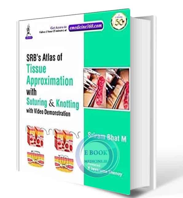 دانلود کتاب SRB'S Atlas of Tissue Approximation with Suturing & Knotting with Video: with Video Demonstration 2020 (ORIGINAL PDF)